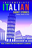 Intermediate Italian Short Stories: real and short stories to Learn Italian Language and improve your reading and listening skills. Learn Italian with ... for Intermediate Learners (Italian Edition)