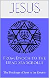 from enoch to the dead sea scrolls the teachings of jesus to the essenes the essene gospel of peace book 9
