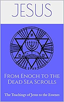 From Enoch to the Dead Sea Scrolls: The Teachings of Jesus to the Essenes (The Essene Gospel of Peace Book 9) by [Christ, Jesus]