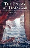 img - for The Enemy at Trafalgar: Eyewitness Narratives,Dispatches and Letters from the French and Spanish Fleets book / textbook / text book
