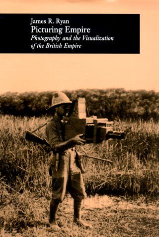 Picturing Empire: Photography and the Visualization of the British Empire