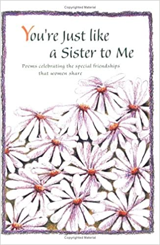 Youre Just Like A Sister To Me Poems Celebrating The Special