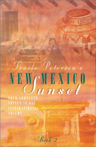 New Mexico Sunset: The Heart's Calling/Forever Yours/Angel's Cause/Come Away, My Love (Inspirational Romance Collection)