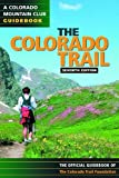Colorado Trail: The Official Guidebook (Colorado Mountain Club Guidebooks)