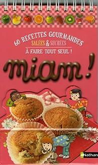 Miam ! : 60 Recettes gourmandes salées et sucrées à faire tout seul ! par Madeleine Deny