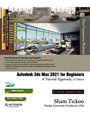 Autodesk 3ds Max 2021 for Beginners: A Tutorial Approach, 21st Edition