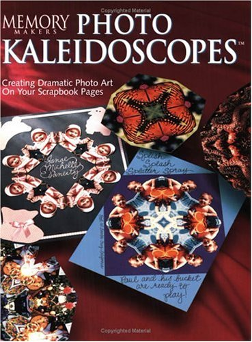 (Memory Makers Photo Kaleidoscopes: Creating Dramatic Photo Art on Your Scrapbook Pages)