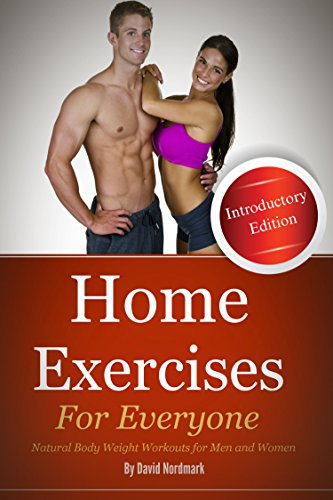 Home Exercises For Everyone (Introductory Edition): Natural Bodyweight Workouts For Men And Women (home exercises, home workouts, exercise and fitness, workout routines) por David Nordmark