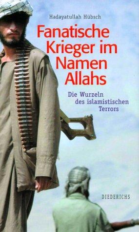 Fanatische Krieger im Namen Allahs. Die Wurzeln des islamistischen Terrors