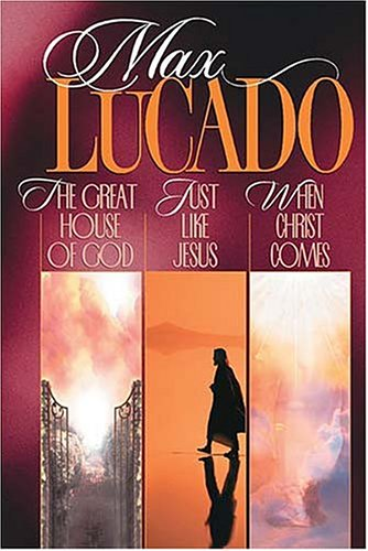 Max Lucado 3-in-1: The Great House of God / Just Like Jesus / When Christ Comes