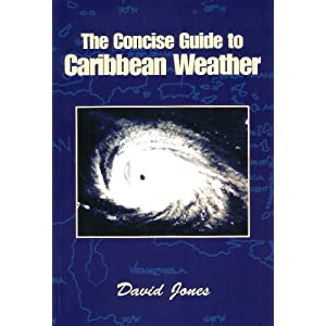 The Concise Guide to Caribbean Weather (Second edition) David Jones, Bob Nock and Mary Finley