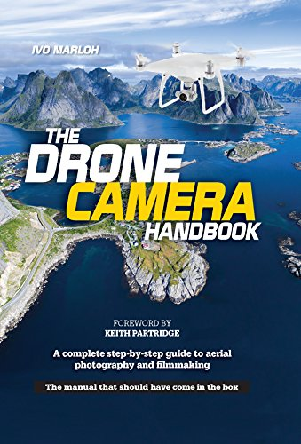 The Drone Camera Handbook: A complete step-by-step guide to aerial photography and (Aerial Film)