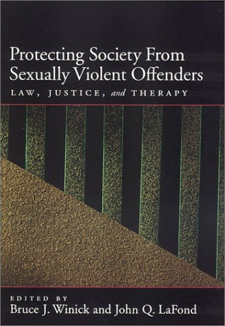 Protecting Society from Sexually Dangerous Offenders: Law, Justice, and Therapy (Law and Public Policy)