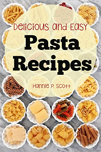 Pasta Recipes (Delicious and Easy Pasta Recipes): Pasta - Pasta Salads - Pasta Recipes (Quick and Easy Cooking Series) (Best Jar Spaghetti Sauce For Lasagna)