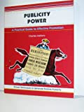 Publicity Power : A Practical Guide to Effective Promotion, Mallory, Charles, 0931961823