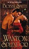 Wanton Splendor, Bobbi Smith, 0505524988