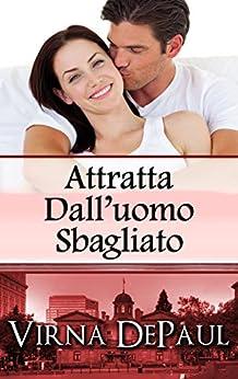 Attratta Dall'uomo Sbagliato (Italian Edition) by [DePaul, Virna]