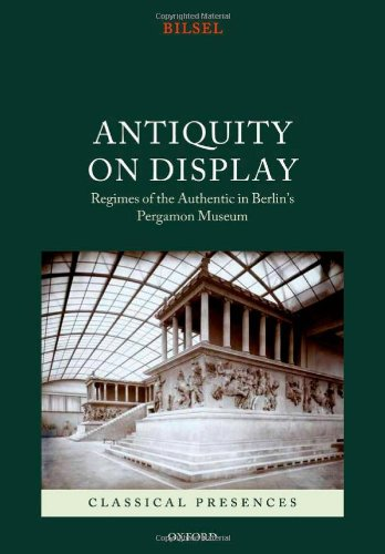 Antiquity on Display: Regimes of the Authentic in Berlin's Pergamon Museum (Classical Presences)