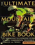 Ultimate Mountain Bike Book : The Definitive Illustrated Guide to Bikes, Components, Technique, Thrills and Trails, Crowther, Nicky, 0760303339