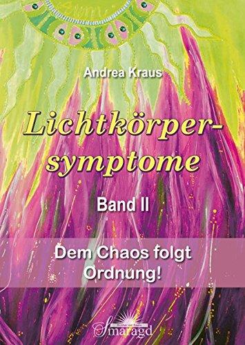 Lichtkörpersymptome Band 2: Dem Chaos folgt Ordnung!
