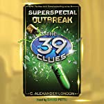 Outbreak: The 39 Clues: Superspecial, Book 1 | C. Alexander London