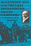 img - for Alexander Neil and the Last Shenandoah Valley Campaign: Letters of an Army Surgeon to His Family, 1864 book / textbook / text book