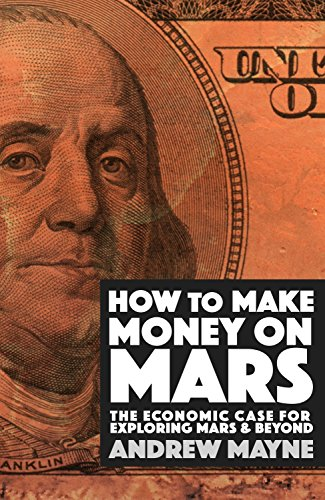 How to Make Money on Mars: The Economic Case for Exploring Mars and Beyond