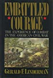 Embattled Courage : The Experience of Battle in the American Civil War, Linderman, Gerald F., 0029197600