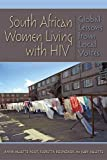 South African Women Living with HIV : Global Lessons from Local Voices, Aulette-Root, Anna and Aulette, Judy, 0253010624