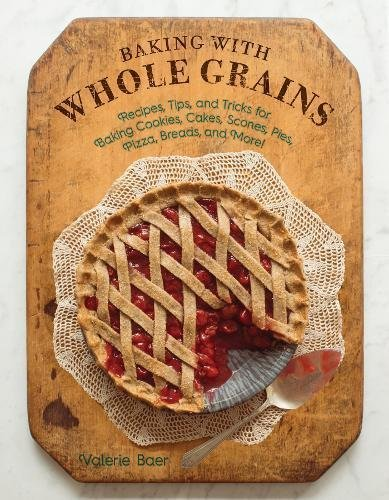 Baking with Whole Grains: Recipes, Tips, and Tricks for Baking Cookies, Cakes, Scones, Pies, Pizza, Breads, and More! - Grain Pizza