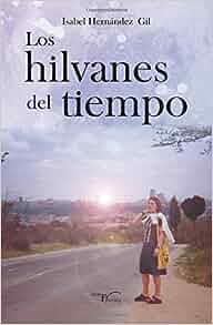 Los Hilvanes del tiempo (Novela comtemporanea) (Spanish Edition): Isabel Hernández Gil: 9788417117122: Amazon.com: Books