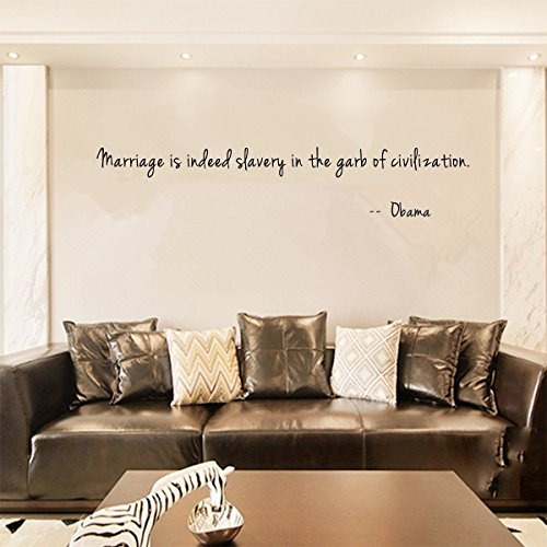 Marriage is indeed slavery in the garb of civilization. -- Obama Wall Decal Sticker Art Mural Home Dcor Quote Size: 12''x 47''