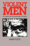 Violent Men: An Inquiry Into the Psychology of Violence, Revised Ed