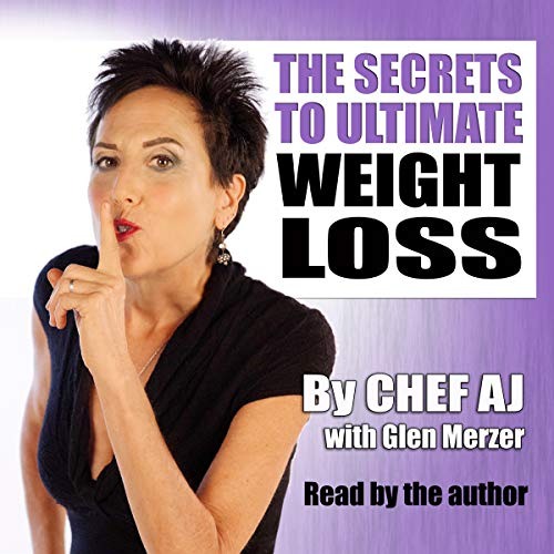 The Secrets to Ultimate Weight Loss: A Revolutionary Approach to Conquer Cravings, Overcome Food Addiction, and Lose Weight Without Going Hungry by Chef AJ, Glen Merzer