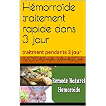 Hémorroïde traitement rapide dans 3 jour: traitment pendants 3 jour (French Edition)