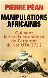 Manipulations africaines. Qui sont les vrais coupables de l'attentat du vol UTA 772 ? par Pierre Péan