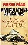 Manipulations africaines. Qui sont les vrais coupables de l'attentat du vol UTA 772 ? par Péan