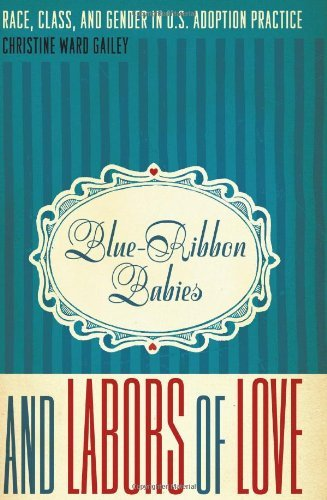 Baby Race (Blue-Ribbon Babies and Labors of Love: Race, Class, and Gender in U.S. Adoption Practice (Louann Atkins Temple Women & Culture Series))