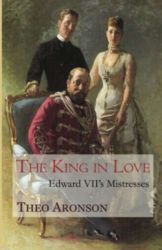The King in Love: Edward VII's mistresses