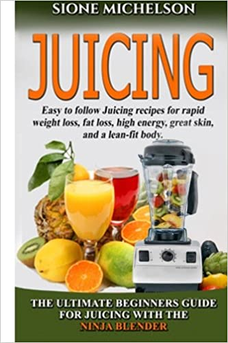 Juicing: The Ultimate Beginners Guide For Juicing With The Ninja Blender & Nutribullet (Over 60 Recipes !!!!New!!!): Volume 1 (Juicing, Juicing for ... Recipes for Weight Loss, Women's Health Diet)