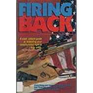Firing Back: A Clear, Simple Guide to Defending Your Constitutional Right to Bear Arms