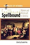 Spellbound: Woman and Witchcraft in America (The Worlds of Women Series)