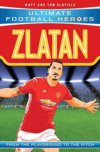 Zlatan: From the Playground to the Pitch (Ultimate Football Heroes)