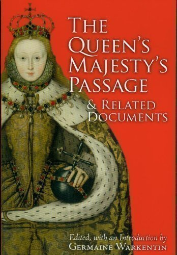 The Queen's Majesty's Passage & Related Documents (Tudor and Stuart Texts, Volume 4)