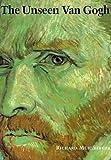 The Unseen Van Gogh, Richard Muhlberger, 1885440286