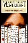 Mourirà Francfort, ou, Le malentendu par Monteilhet