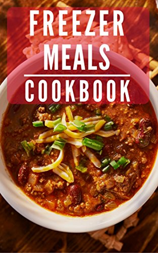 Freezer Meals Cookbook: Make Ahead Freezer Meals You Can Easily Make At Home (Make Ahead Freezer Recipes Book 1) by Linda Hamil