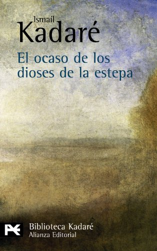 Descargar Libro El Ocaso De Los Dioses De La Estepa Ismaíl Kadaré
