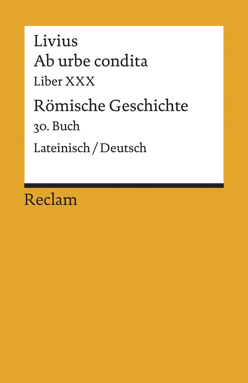 Ab Urbe Condita. Liber XXX   Römische Geschichte. 30. Buch  Reclams Universal Bibliothek