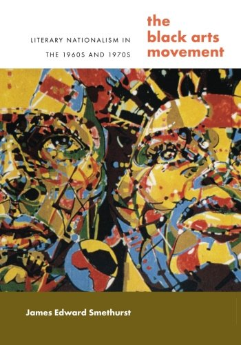 The Black Arts Movement: Literary Nationalism in the 1960s and 1970s (The John Hope Franklin Series in African American History and Culture)